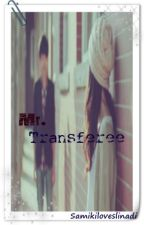 Mr. Transferee by samikiloveslinadi