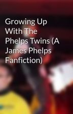 Growing Up With The Phelps Twins (A James Phelps Fanfiction) by trenchnaut
