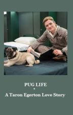 Pug Life - A Taron Egerton Love Story by FictionHolly