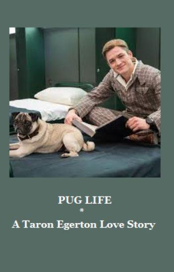 Pug Life - A Taron Egerton Love Story