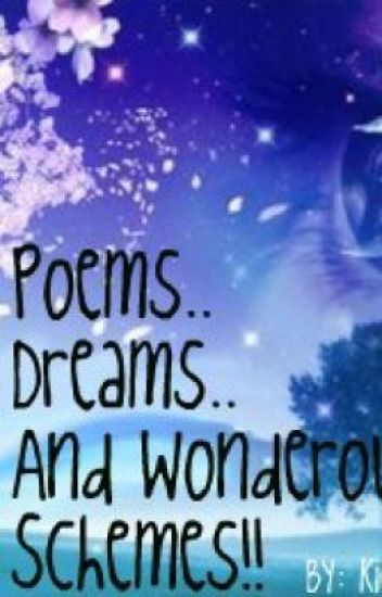 Poems, Dreams, and Wonderous Schemes