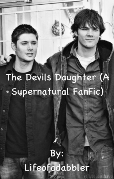 The Devils Daughter (A Supernatural FanFic)