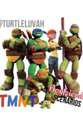 TMNT Boyfriend Scenarios - Awkward make out situations > < - Wattpad