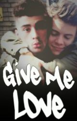 Give Me Love ↑ Zarry Stylik AU Collab between butterfliess and MrsNiallHoran by butterfliess