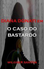 DIANA DONATI - O Caso do Bastardo by WilgnerSantos