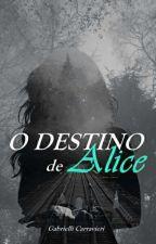 O Destino de Alice ( EM REVISÃO E SEM PREVISÃO PARA POSTAGENS) by gabicarravieri