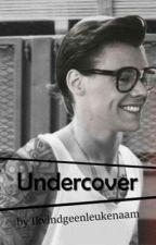 Undercover. by Ikvindgeenleukenaam
