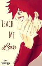 Gaara x Reader One shot [Teach Me Love] by Kamiria
