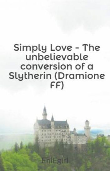 Simply Love - The unbelievable conversion of a Slytherin (Dramione FF)