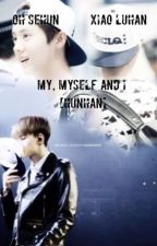 Me, Myself And I [HunHan] by -xbfcknd