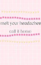 melt your headaches // spam by halcyon-cass