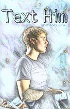 Text Him ( w/ Justin Bieber ) by perriexxqueenx