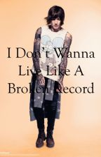 I Don't Wanna Live Like A Broken Record (Oli Sykes) by bmtharemylife