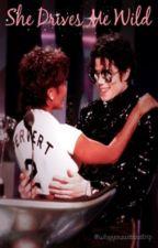 She Drives Me Wild (Michael Jackson y Tú) By; #MJ by MayMikeScrews