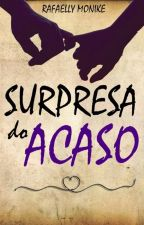 Surpresa do Acaso by RafaellyMonike