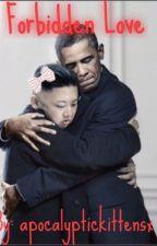 Forbidden Love: a Barack Obama x Kim Jong un Fanfiction by apocalyptickittensx