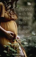 Pregnant with my brother's best friend's baby - COMPLETED  by damned_by_love