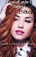 Good Girl turned Bad by Cookiesandsweets
