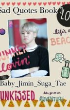 Sad Quotes Book 1 by Baby_Jimin_Suga_tae