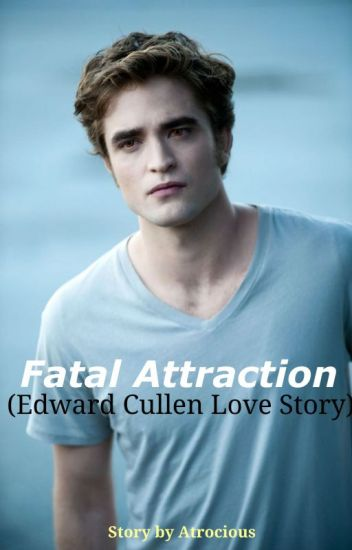 Fatal Attraction (Edward Cullen Love Story)