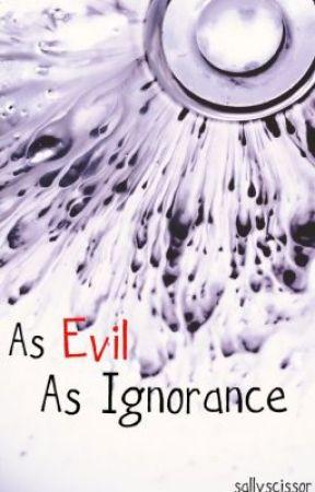 As Evil As Ignorance by sallyscissor