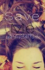Save Me- One Direction Fanfic by mizzgabs
