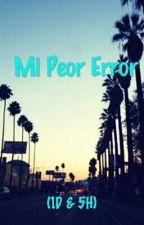 Mi Peor Error (1D y 5H) by JettzyRobledoH