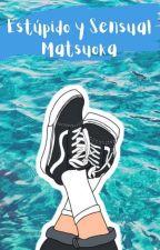 Estupido y Sensual Matsuoka by Escritora-Chan