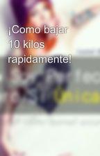 ¡Como bajar 10 kilos rapidamente! by ConsejosBellezaSalud