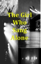 The Girl Who Sang Alone by StillRunningAway