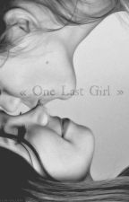 One Last Girl - Tome 1 |terminée| by ThatGirlSo
