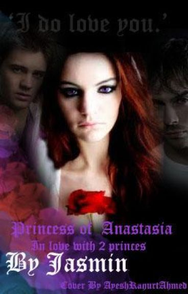 Princess of Anastasia- In love with 2 Princes! (ON HOLD)