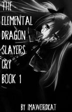 The Element dragonslayers  cry (book 1) by ImaweirdKat