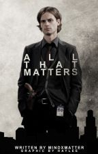 All That Matters //Spencer Reid by mindxmatter