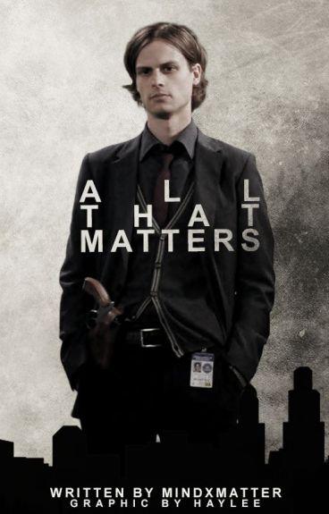 All That Matters //Spencer Reid
