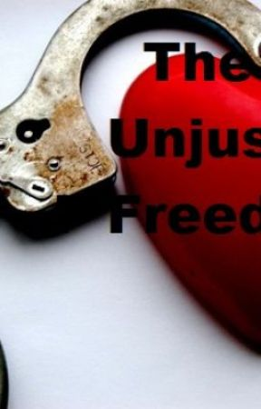 The Unjust Freedom by alibaileylovesyou