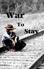 War To Stay{Carl Grimes Love Story} by Kali_TWD