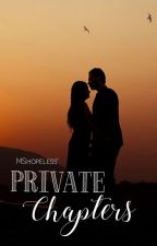 PRIVATE CHAPTERS by MShopeless