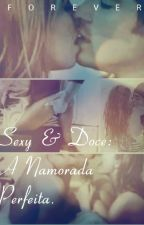 Sexy e Doce: A Namorada Perfeita. by juliacamargoxo