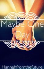 Maybe One Day by Its_a_Maxocracy