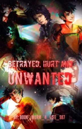 Betrayed, Hurt and Unwanted. (Percy Jackson Fanfiction) by Book_worm_4_life_987