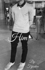 Him .  by Fijixdeee