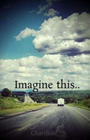 Imagine this.. by Chantelle_