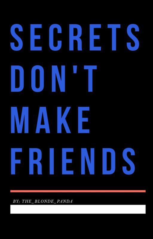 Secrets Don't Make Friends       [#Wattys2016] by Blonde_Panda