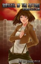 Survival Of The Fittest ~ An Attack on Titan Fanfiction by InsertAliasHere