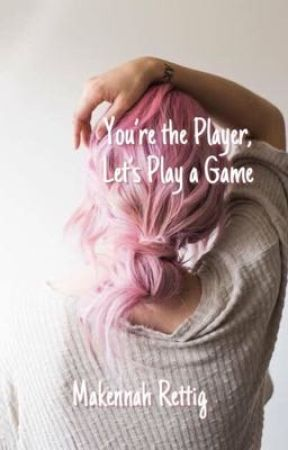 You're the Player, Let's Play a Game by maakwrites