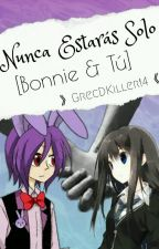 Nunca Estaras solo [Bonnie & Tú] {EDITANDO} by GrecDkiller14