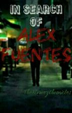 In Search of Alex Fuentes by TheAlvarezChronicles