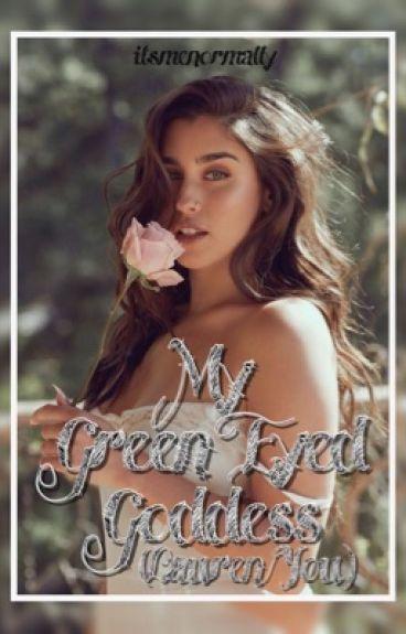 My Green Eyed Goddess- (Lauren/You)