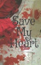 Save My Heart . by bLaCkWiTcHoo7